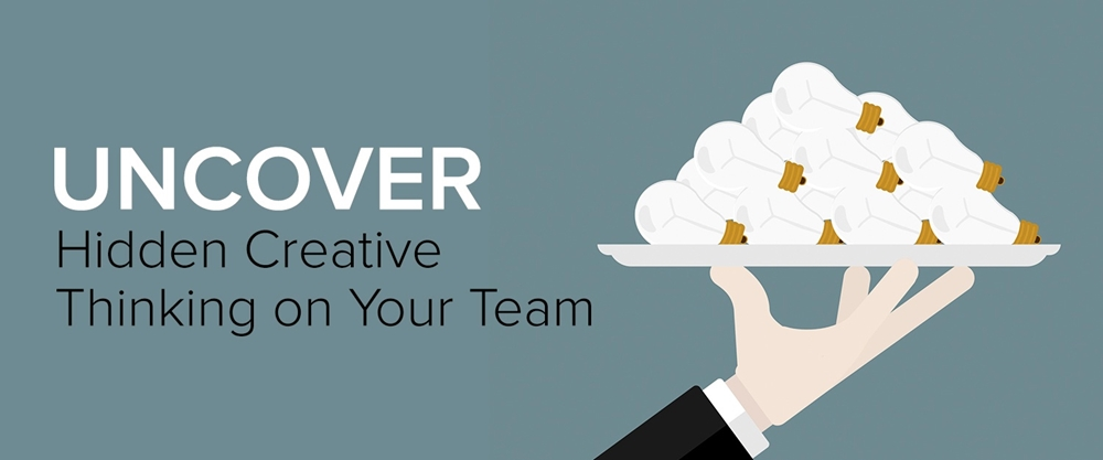 How can you unlock creative thinking from your team members?